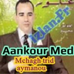 Ecouter l'album Aankour Mohamed 2016 : Mchagh Trid Aymanou et d'autres albums de la musique Amazigh sur Izlan.Fr Musique Amazigh, Radio & Chat. 2016 aankour 3ankour ankour 2016 kamanja tamazight