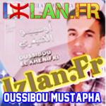 mayrigh adas gagh oussibou izlan.fr Ecouter l'album de Mustapha Oussibou 2016 Da Isroun Imourag et d'autres albums de la musique Amazigh sur Izlan Musique Amazigh Radio & Chat Da Isroun imourag oussib