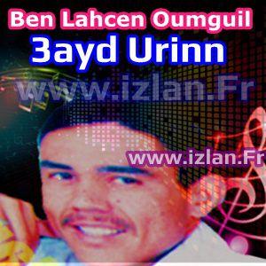 Ben Lahcen Oumguil Belahcen 3ayd Urinn