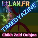 CHIKH ZAID OUBJNA tamedyazte TIMEDYAZINE SUR WWW.IZLAN.FR