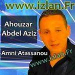 ahouzar amni atassanou izlan.fr ahouzar 2016 ahouzar abdelaziz abdel aziz ahozar a7ozar a7ouzar chelha amazigh tamazight musique amazigh 2016 sur izlan aymanou tbdidi dait oukham