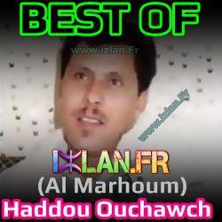 haddou ouchaouch sur izlan.fr almarhoum haddou ouchawch bestof