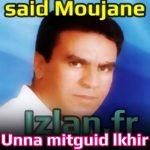 Moujane Said Unna Mitguid Lkhir sur www.izlan.fr